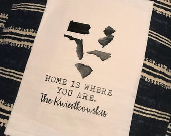 Home is where you are tea towel, personalized tea towel, state tea towel, family tea towel, home kitchen towel