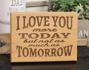 I Love You more Today/but not as much as Tomorrow Sign/Engraved Wood Sign/Male Gift/Gift for Him/Anniversary gift/