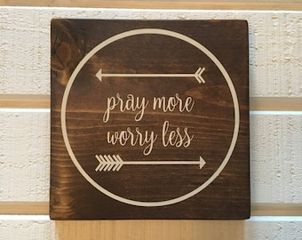 Pray More Worry Less Wood Sign