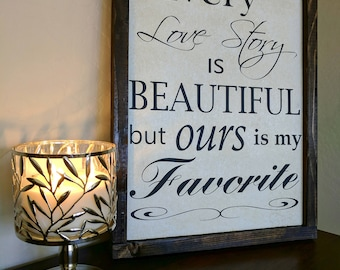 Every love story is beautiful but ours is my favorite - Bedroom Wall Decor- wood sign - Wedding gift - Anniversary gift