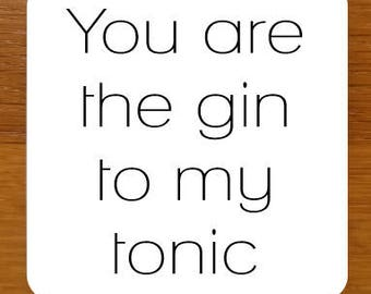 You are the gin to my tonic Drinks Coaster - can be fully personalised