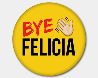 Bye Felicia Friday Magnet or Button. Stocking Stuffer. Gifts For Her. Gifts For Him.