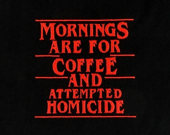 Mornings are for coffee and attempted homicide 4x4 machine embroidery design