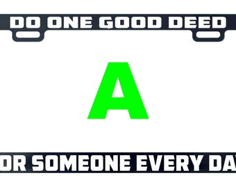 Do one good deed for someone every day license plate frame tag holder decal sticker