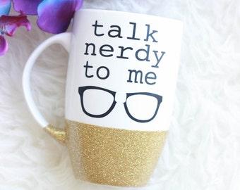 Talk Nerdy To Me Glitter Mug / Coffee Mug / Nerd Mug / Geek Mug / Glitter Coffee Mug / Bookworm Mug / Funny Coffee Mug / Glitter Dipped