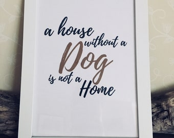 A House Without a Dog is Not a Home Instant Download Digital Print A4