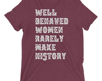 Well Behaved Women Rarely Make History - Western - Rustic - Country - Strong Women