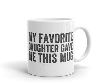 My Favorite Daughter Gave Me This Mug -- Father's Day Gift Idea --Fathers Day Mugs -- Dad Coffee Mug -- Funny Dad Mugs -- Daddy Mug