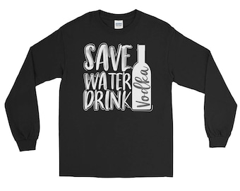 Save Water Drink Vodka - Funny Drinking Quote Long Sleeve Tee Shirt