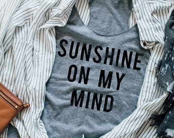 Sunshine on my Mind, Summer tank, Sunshine top, Festival shirt, Gift for Her, Boho Vibe, Shirts with Sayings, Yoga Top, Gypsy heart