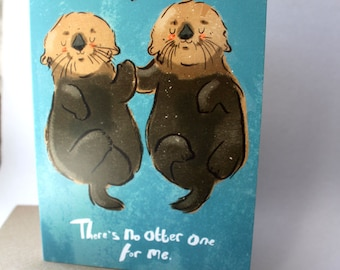 There's no Otter one For Me- Sea Otters- Seaotter- Cute- love card- Valentines card- anniversary- sea life- holding hands- I love you card