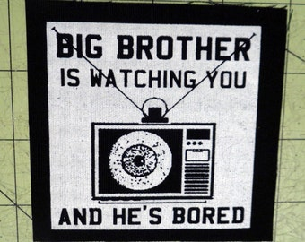 Screen Printed Patch - Big Brother Is Watching You And He's Bored
