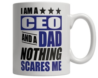 I Am A CEO and A Dad Nothing Scares Me Mug
