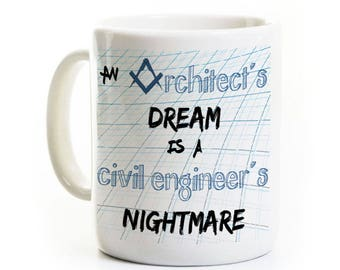 Architect Civil Engineer Coffee Mug - Architect's Dream is a Civil Engineer's Nightmare - engineer humor - Personalized - Graduation