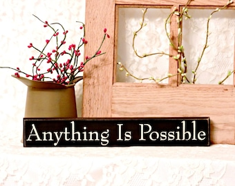 Anything Is Possible - Primitive Country Painted Wood Shelf Sitter Sign, inspirational sign, motivational sign, Available in 3 Sizes