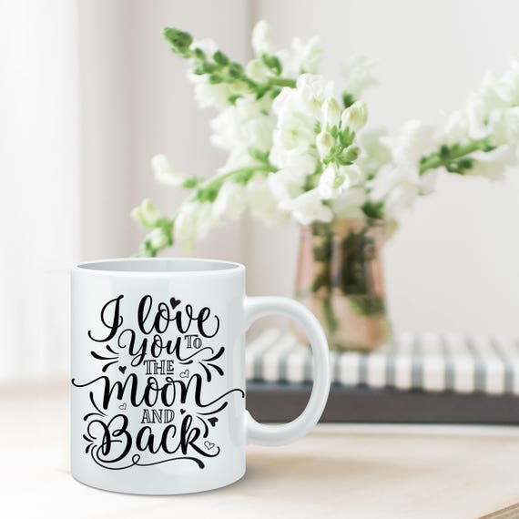 I Love You To The Moon and Back Coffee Mug - Wedding Gift - Cute Mug - Gift for Him - Gift for Her