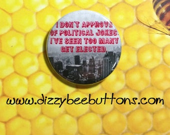 """Political Jokes - 1.25"""" or 1.5"""" - Button - Magnet - Keychain - 2020 election - american politics - elections - democrat - snarky political"""