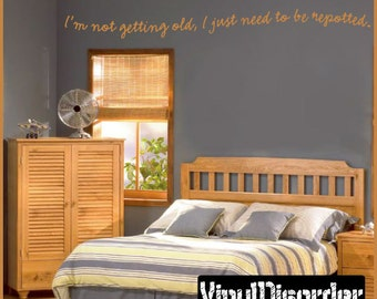 I'm not getting old, I just need to be repotted - Vinyl Wall Decal - Wall Quotes - Vinyl Sticker - Agequotes05ET