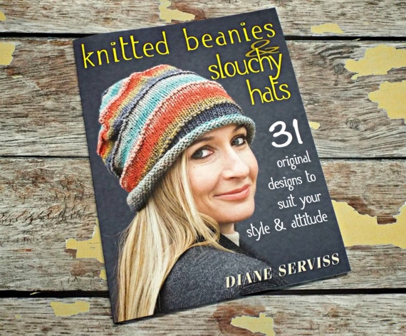 Autographed Knitting Pattern Book - Knitted Beanies & Slouchy Hats - 31 Original Designs to Suit Your Style And Attitude by Diane Serviss