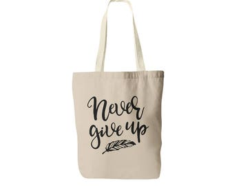 Never Give Up Tote Bag - Inspirational Tote - Girl Boss Tote - Cotton Tote Bag - Motivational Tote - Inspirational Quote - Canvas Tote Bag