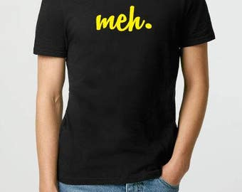 Meh Funny T-shirt - Funny Quote Meh T-Shirt - Adult T-Shirt Birthday Gift Funny T-shirt Gift for Him Her, Boyfriend, Gift for Husband Wife