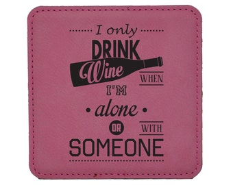 I Only Drink Wine When I'm Alone Or With Someone - Choice of Coaster Color and Shape - 048