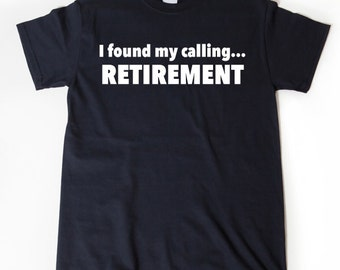 I Found My Calling Retirement T-shirt Funny Retirement Birthday Hilarious Gift For Men, Women, Husband, Wife Tee Shirt