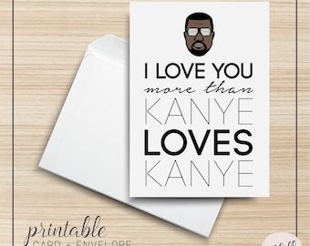 I Love You More Than Kanye Loves Kanye PRINTABLE Greeting Card, 5x7, Cardstock, Digital Art, Kanye West, Typography, Illustration Design