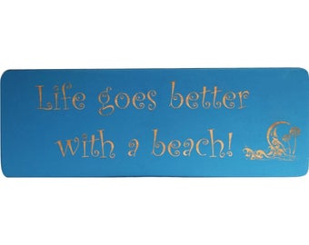 Life goes better with a beach! Laser Placard