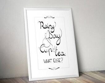 Printable wall art, calligraphy print, inspirational quote, minimal print, Rainy day and a cup of tea, digital print