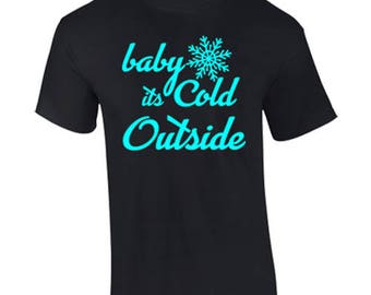 T-Shirt Baby Its Cold Outside Christmas Holidays Custom Shirt & Ink Color