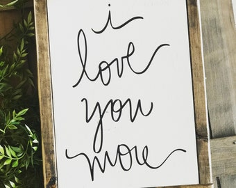 I love you more- wood sign