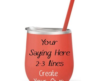 Stainless Steel Wine Tumbler - Custom Saying -  Personalized Wine Tumbler - Stemless Wine Tumbler - Tumbler With Lid - Your Saying