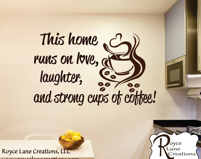 Kitchen Wall Decal- Coffee Sign Coffee Wall Decal- This Home Runs on Love, Laughter, and Strong Cups of Coffee-Coffee Decal- Coffee Bar Sign