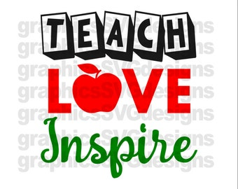 Teach Love InspireSVG and DXF File For Cricut and Cameo SVG Files First day of school svg, Back To School svg files, Teacher svg, svg files