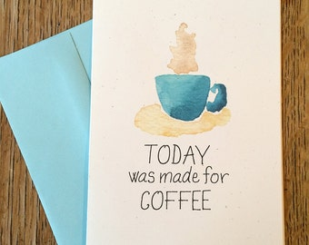 Today Was Made for Coffee -- Watercolor Notecards, Hand Lettering