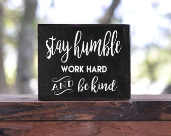 STAY HUMBLE, Work Hard and be KIND...sign block