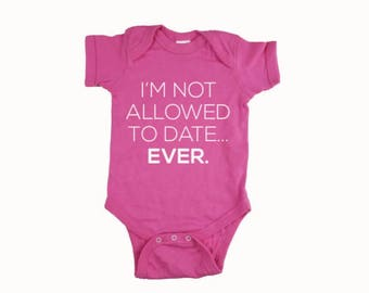 I'm Not Allowed To Date Bodysuit. Funny Bodysuit. Baby Girl Bodysuit.  Baby Shower. I'm Not Allowed To Date Ever Bodysuit. Daddys Girl.
