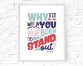 "Printable Why Fit In When You Were Born To Stand Out? Print - Home Decor Poster - Wall Art  - Digital Poster - 8""x10"" and A4."