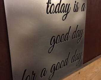 Today is a good day for a good day Metal Wall Art Sign, Farmhouse Decor, Fixer Upper Style, Scripture, Quote, Saying, lyric, The Metal Word