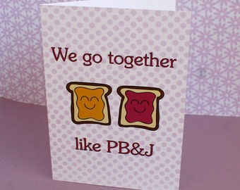 We go together like PB&J - Friendship/Valentines/Love - Greeting Card