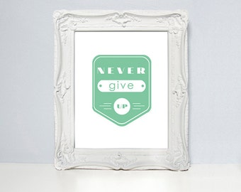 Never give up, typography poster, motivational print, inspirational print, modern wall decor, typo wall decor, home decor wall art