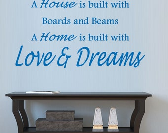 A House is built with Boards and Beams A Home is built with Love & Dreams Vinyl Wall Art ~ HOME002