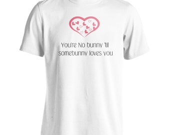 You'Re No Bunny 'Til Some bunny Loves You Men's T-Shirt s633m