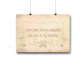 Every love story is beautiful but ours is my favorite - digital wall art print - printable artwork instant download  - PT7