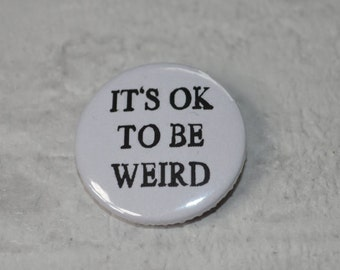 Funny button badge - It's ok to be weird 25mm