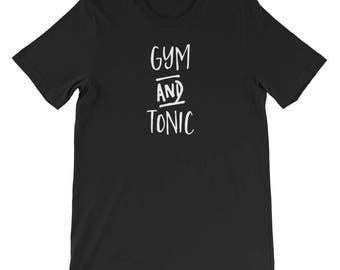 Gym And Tonic T-shirts - Cool Personalized Shirt (UNISEX T-Shirt)