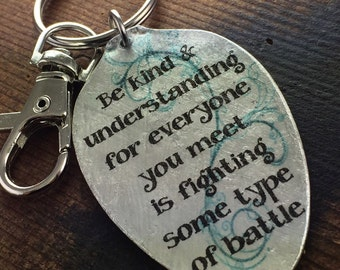 Be kind and understanding for everyone you meet is fighting some type of battle keychain, Inspiring Silverware Jewelry by Kyleemae Designs