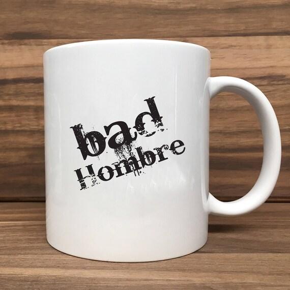 Coffee Mug - Bad Hombre - Double Sided Printing 11 oz Mug