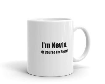 I'm Kevin of Course I'm Right Funny Coffee Mug